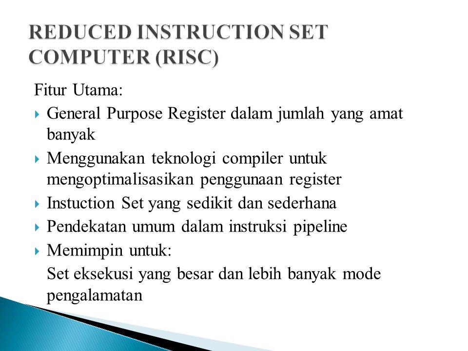 Fitur Utama:  General Purpose Register dalam jumlah yang amat banyak  Menggunakan teknologi compiler untuk mengoptimalisasikan penggunaan register 