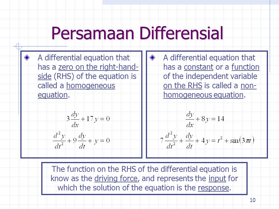 10 Persamaan Differensial A differential equation that has a zero on the right-hand- side (RHS) of the equation is called a homogeneous equation.