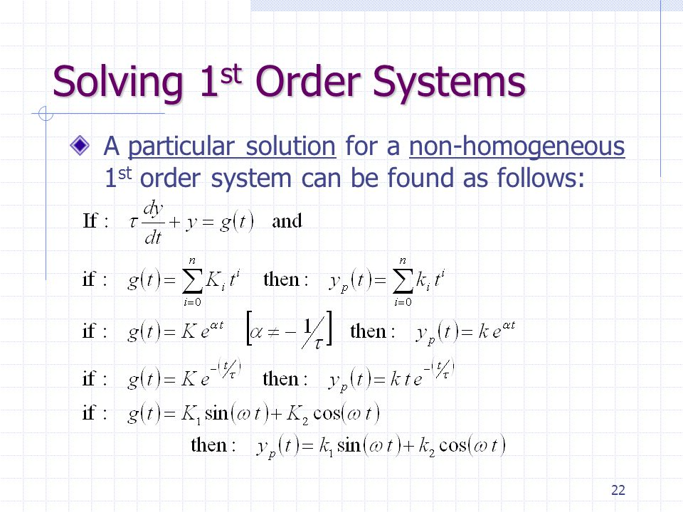 22 Solving 1 st Order Systems A particular solution for a non-homogeneous 1 st order system can be found as follows: