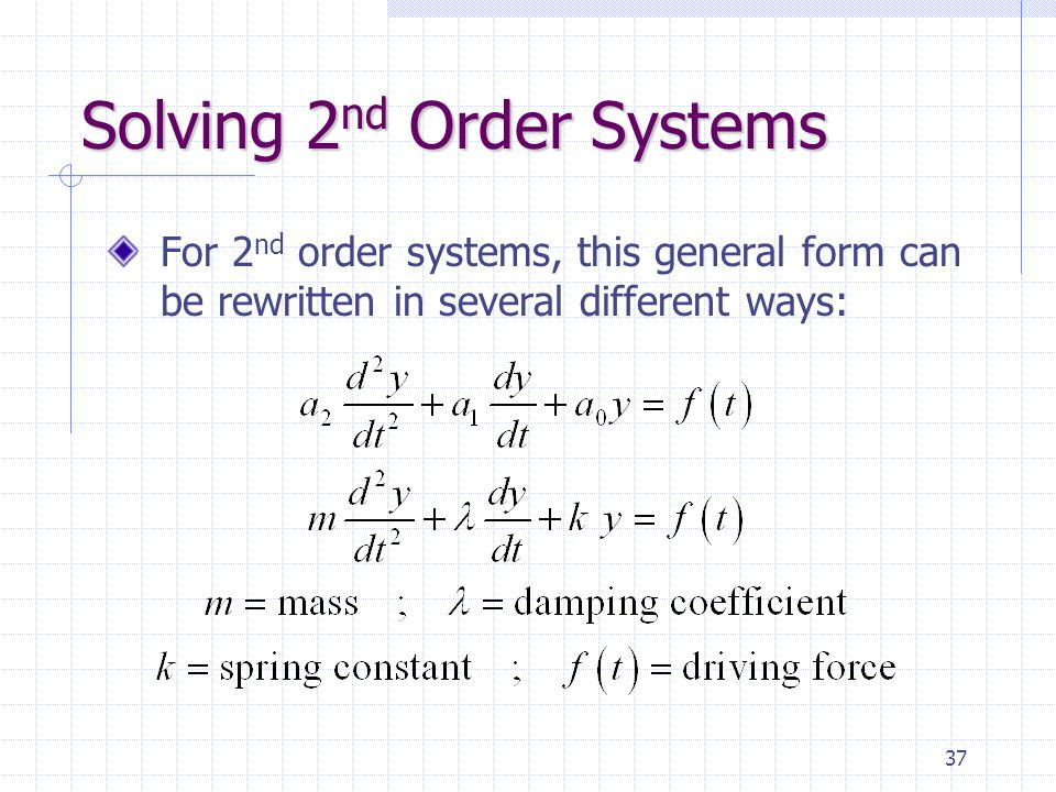 37 Solving 2 nd Order Systems For 2 nd order systems, this general form can be rewritten in several different ways: