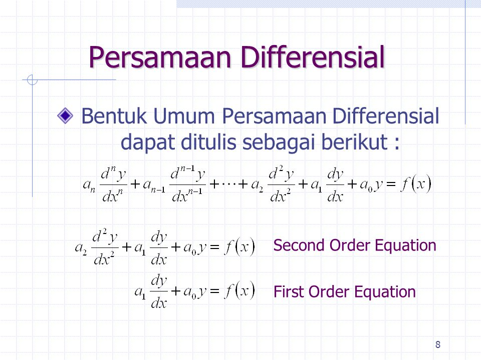 8 Persamaan Differensial Bentuk Umum Persamaan Differensial dapat ditulis sebagai berikut : Second Order Equation First Order Equation