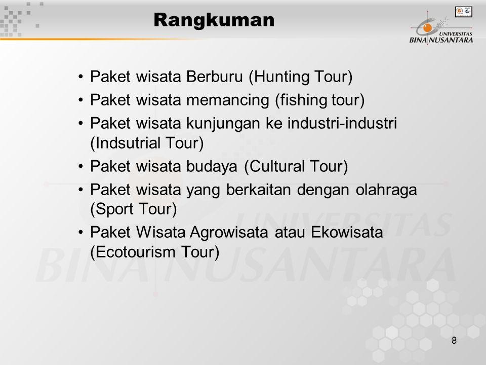 8 Rangkuman Paket wisata Berburu (Hunting Tour) Paket wisata memancing (fishing tour) Paket wisata kunjungan ke industri-industri (Indsutrial Tour) Paket wisata budaya (Cultural Tour) Paket wisata yang berkaitan dengan olahraga (Sport Tour) Paket Wisata Agrowisata atau Ekowisata (Ecotourism Tour)