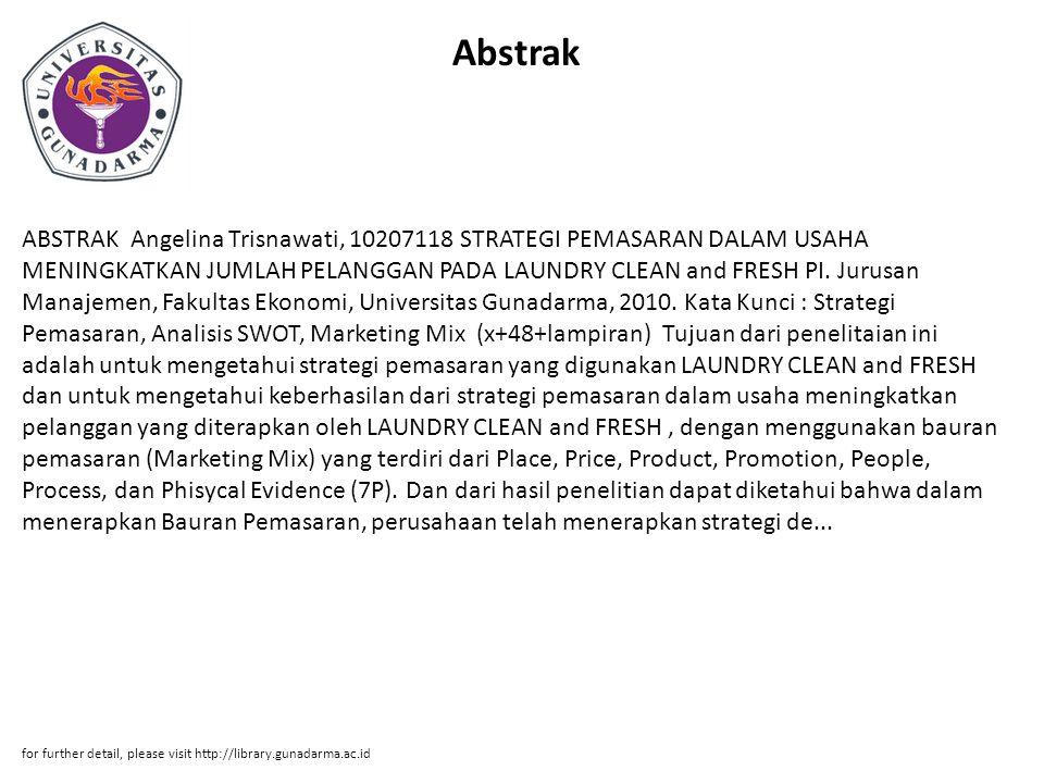 Abstrak ABSTRAK Angelina Trisnawati, 10207118 STRATEGI PEMASARAN DALAM USAHA MENINGKATKAN JUMLAH PELANGGAN PADA LAUNDRY CLEAN and FRESH PI. Jurusan Ma
