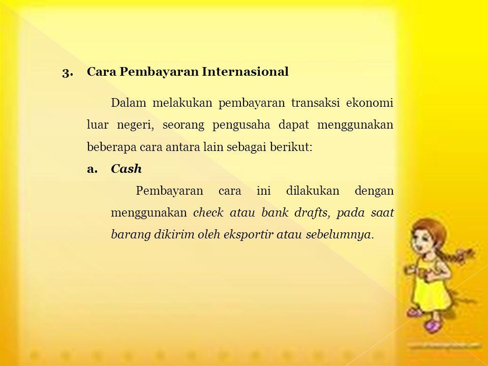 3. Cara Pembayaran Internasional Dalam melakukan pembayaran transaksi ekonomi luar negeri, seorang pengusaha dapat menggunakan beberapa cara antara la