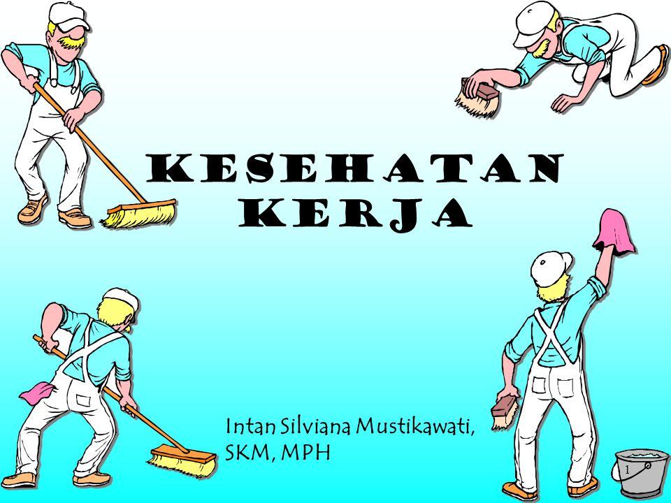 1 KESEHATAN KERJA Intan Silviana Mustikawati, SKM, MPH