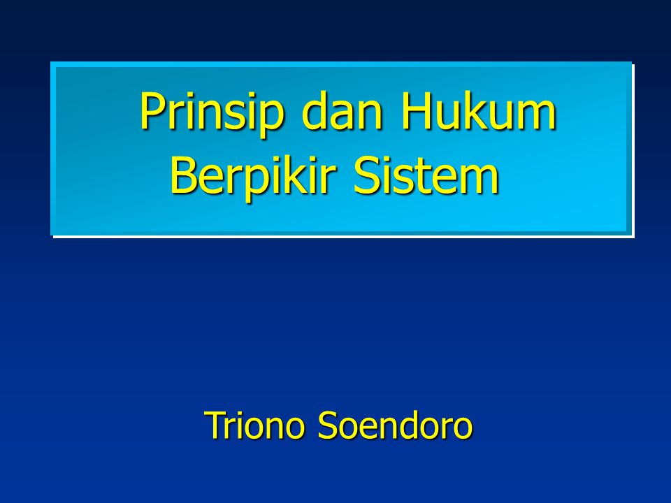Prinsip dan Hukum Berpikir Sistem Prinsip dan Hukum Berpikir Sistem Triono Soendoro