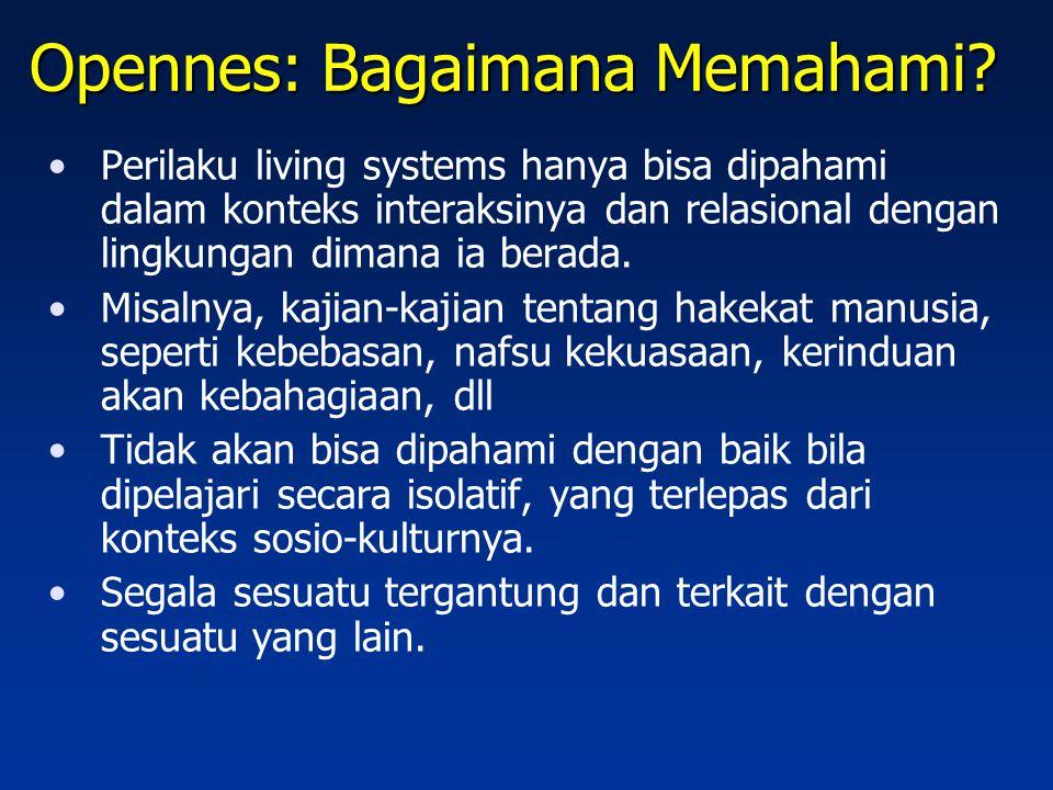 Opennes: Bagaimana Memahami? Perilaku living systems hanya bisa dipahami dalam konteks interaksinya dan relasional dengan lingkungan dimana ia berada.