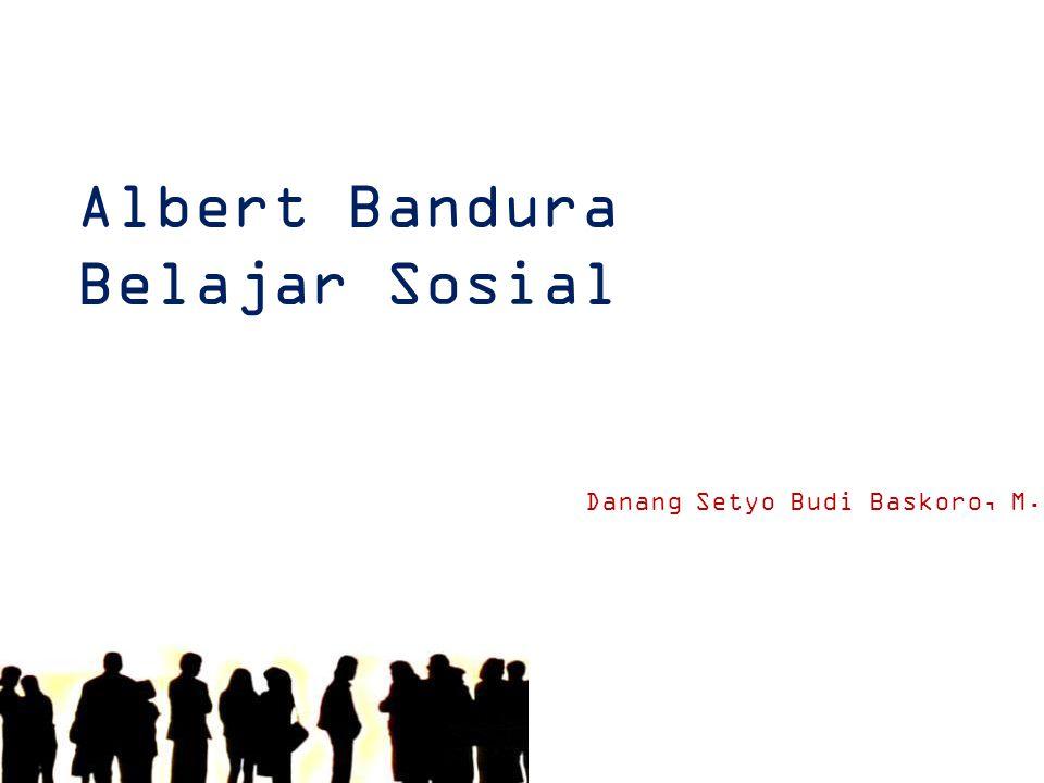Albert Bandura Belajar Sosial Danang Setyo Budi Baskoro, M.Psi