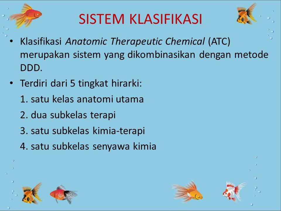 SISTEM KLASIFIKASI Klasifikasi Anatomic Therapeutic Chemical (ATC) merupakan sistem yang dikombinasikan dengan metode DDD. Terdiri dari 5 tingkat hira