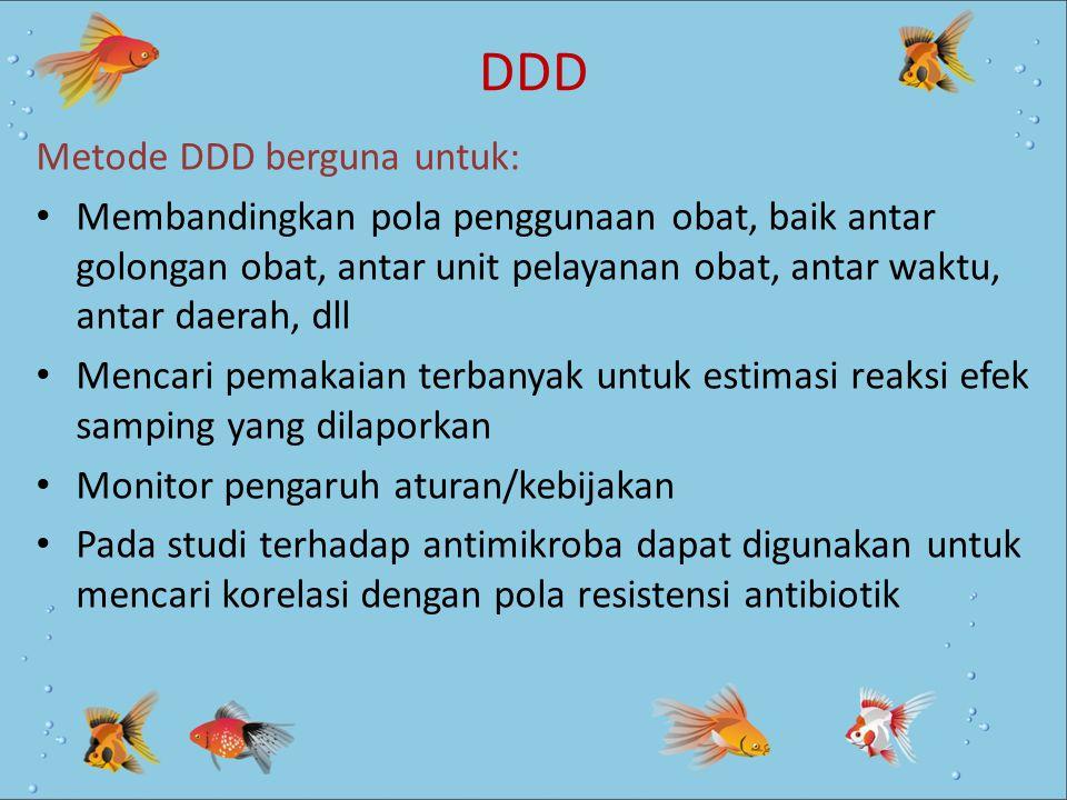DDD Metode DDD berguna untuk: Membandingkan pola penggunaan obat, baik antar golongan obat, antar unit pelayanan obat, antar waktu, antar daerah, dll