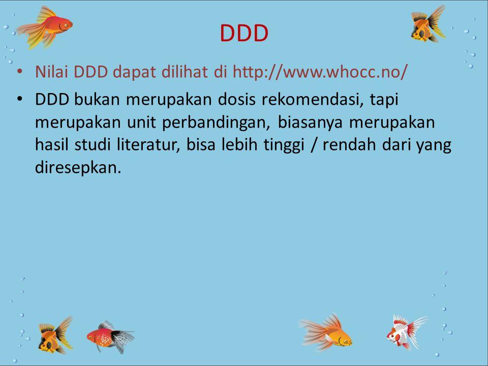 DDD Nilai DDD dapat dilihat di http://www.whocc.no/ DDD bukan merupakan dosis rekomendasi, tapi merupakan unit perbandingan, biasanya merupakan hasil