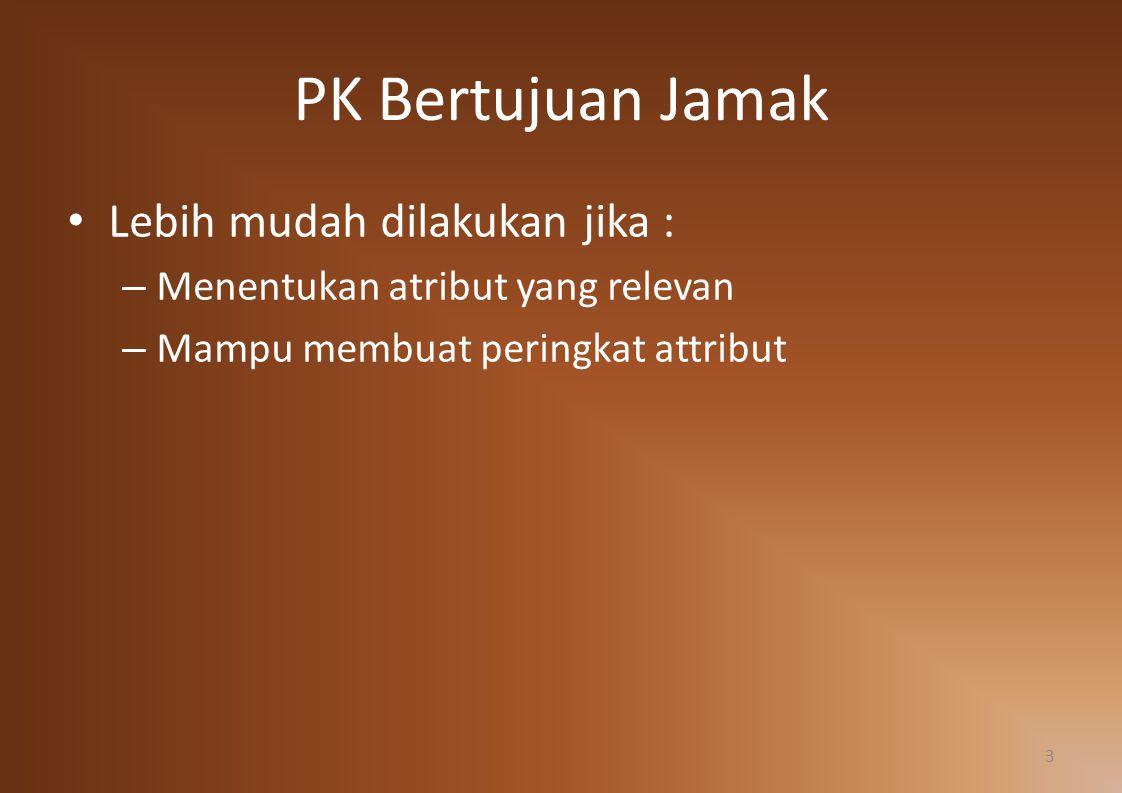 PK Bertujuan Jamak Lebih mudah dilakukan jika : – Menentukan atribut yang relevan – Mampu membuat peringkat attribut 3