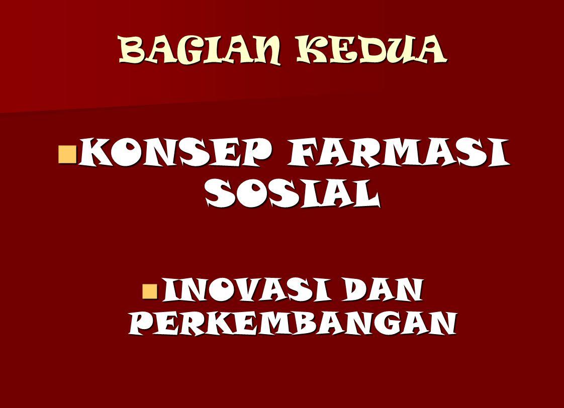BAGIAN KEDUA KONSEP FARMASI SOSIAL KONSEP FARMASI SOSIAL INOVASI DAN PERKEMBANGAN INOVASI DAN PERKEMBANGAN