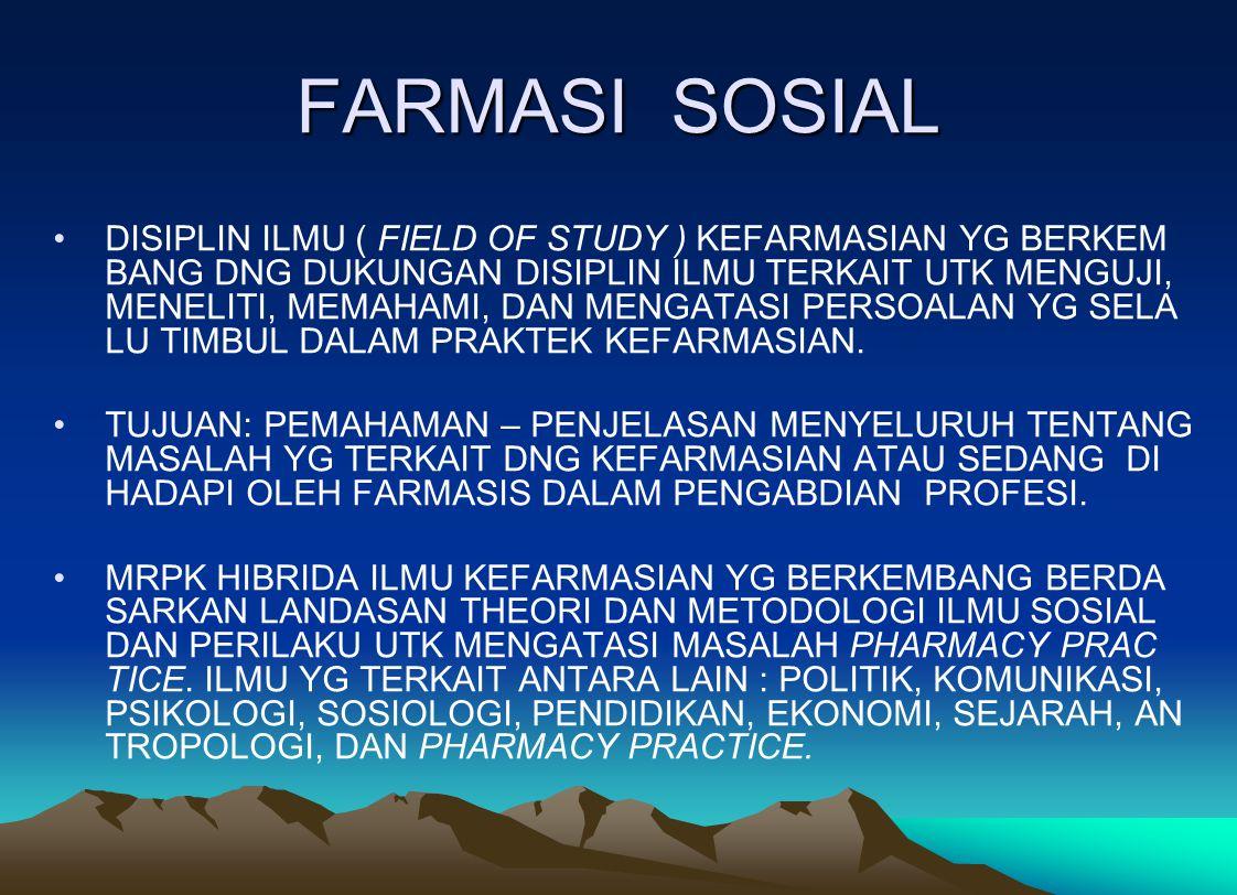 FARMASI SOSIAL DISIPLIN ILMU ( FIELD OF STUDY ) KEFARMASIAN YG BERKEM BANG DNG DUKUNGAN DISIPLIN ILMU TERKAIT UTK MENGUJI, MENELITI, MEMAHAMI, DAN MEN