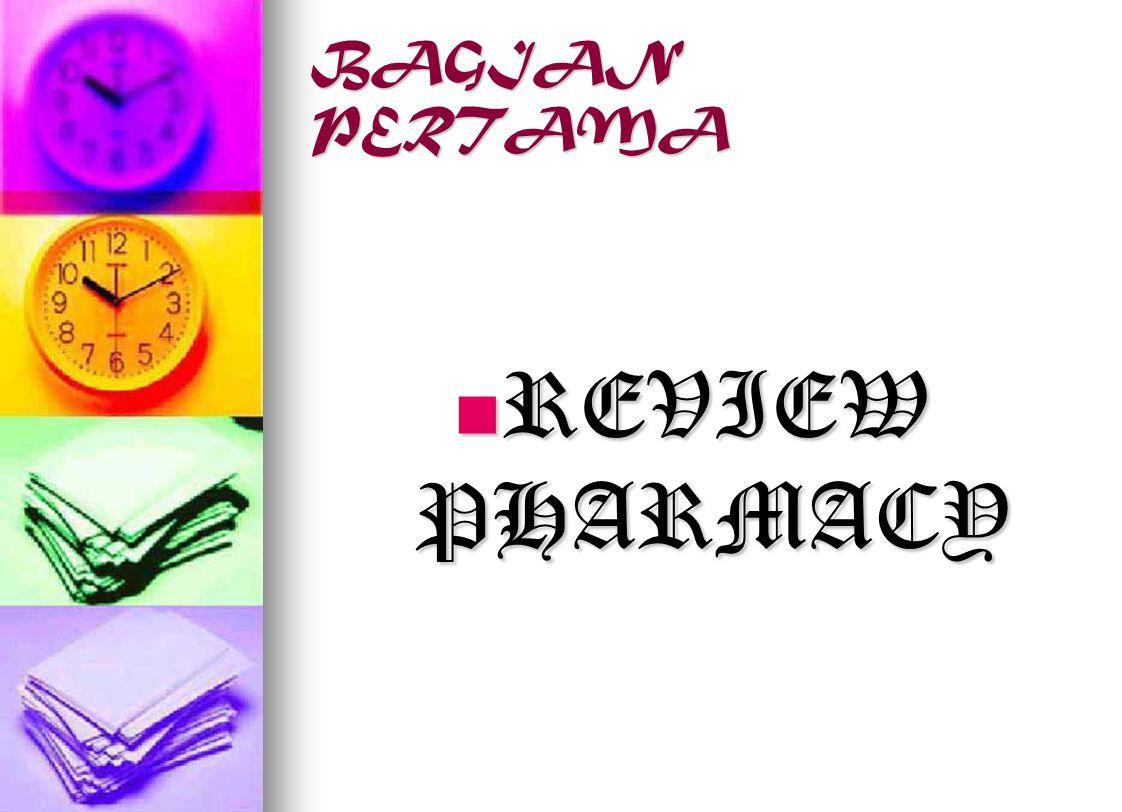 BAGIAN PERTAMA REVIEW PHARMACY REVIEW PHARMACY