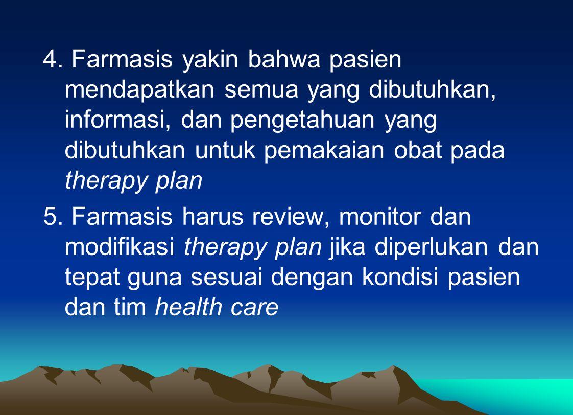 4. Farmasis yakin bahwa pasien mendapatkan semua yang dibutuhkan, informasi, dan pengetahuan yang dibutuhkan untuk pemakaian obat pada therapy plan 5.