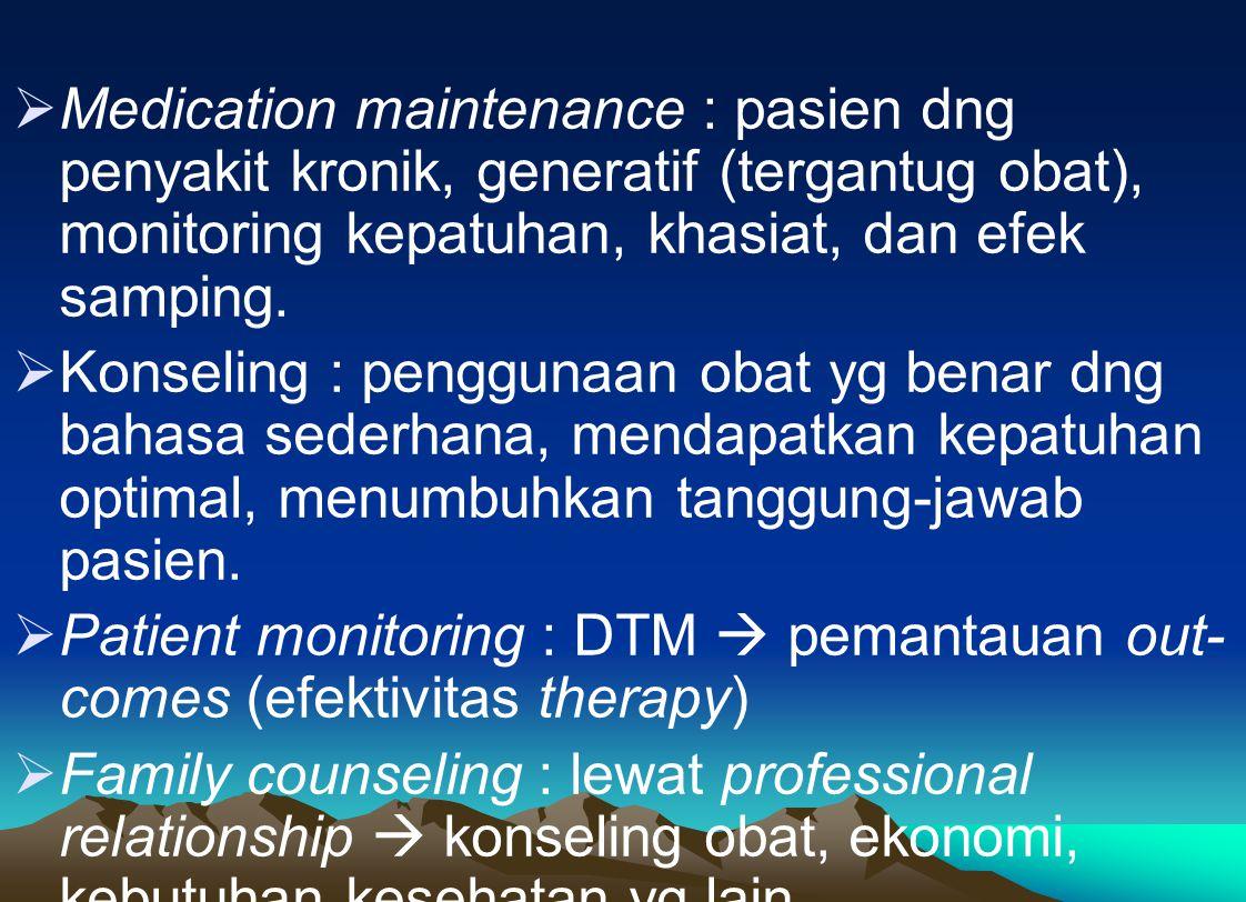  Medication maintenance : pasien dng penyakit kronik, generatif (tergantug obat), monitoring kepatuhan, khasiat, dan efek samping.  Konseling : peng