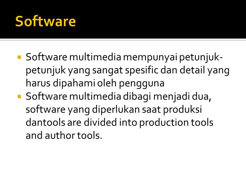  Software multimedia mempunyai petunjuk- petunjuk yang sangat spesific dan detail yang harus dipahami oleh pengguna  Software multimedia dibagi menj