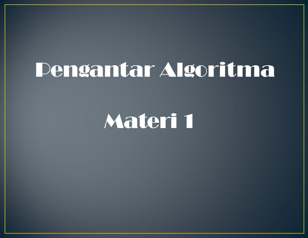 Definisi Logika dan Algoritma Logika = cara berpikir manusia untuk menyelesaikan suatu masalah.