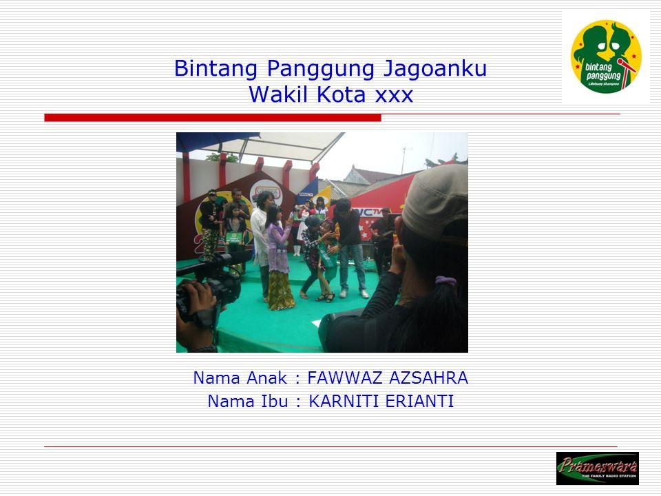 Bintang Panggung Jagoanku Wakil Kota xxx Nama Anak : FAWWAZ AZSAHRA Nama Ibu : KARNITI ERIANTI Logo Radio