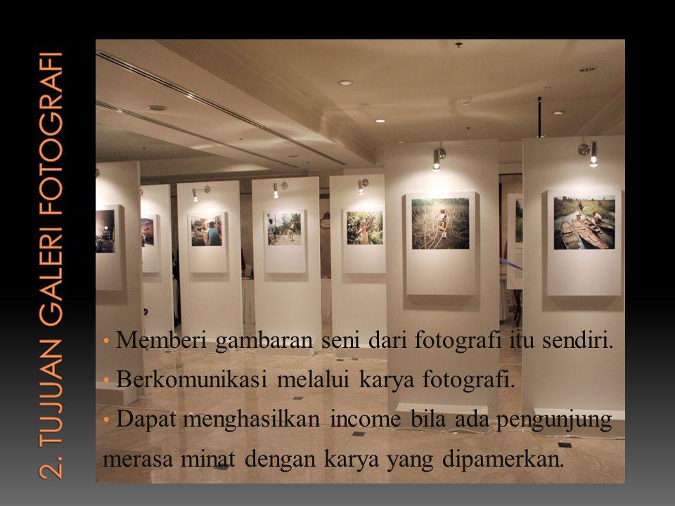 Memberi gambaran seni dari fotografi itu sendiri. Berkomunikasi melalui karya fotografi. Dapat menghasilkan income bila ada pengunjung merasa minat de