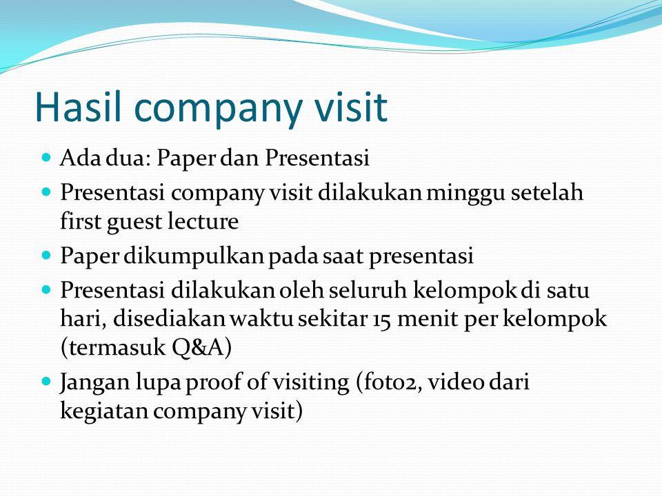 Paper company visit Minimal terdiri dari: Deskripsi company Visi misi perusahaan Produk/service yang dihasilkan Pangsa pasar dan strategy Cerita singkat tentang proses produksi Kesan kelompok dan hubungan dengan mini BP anda