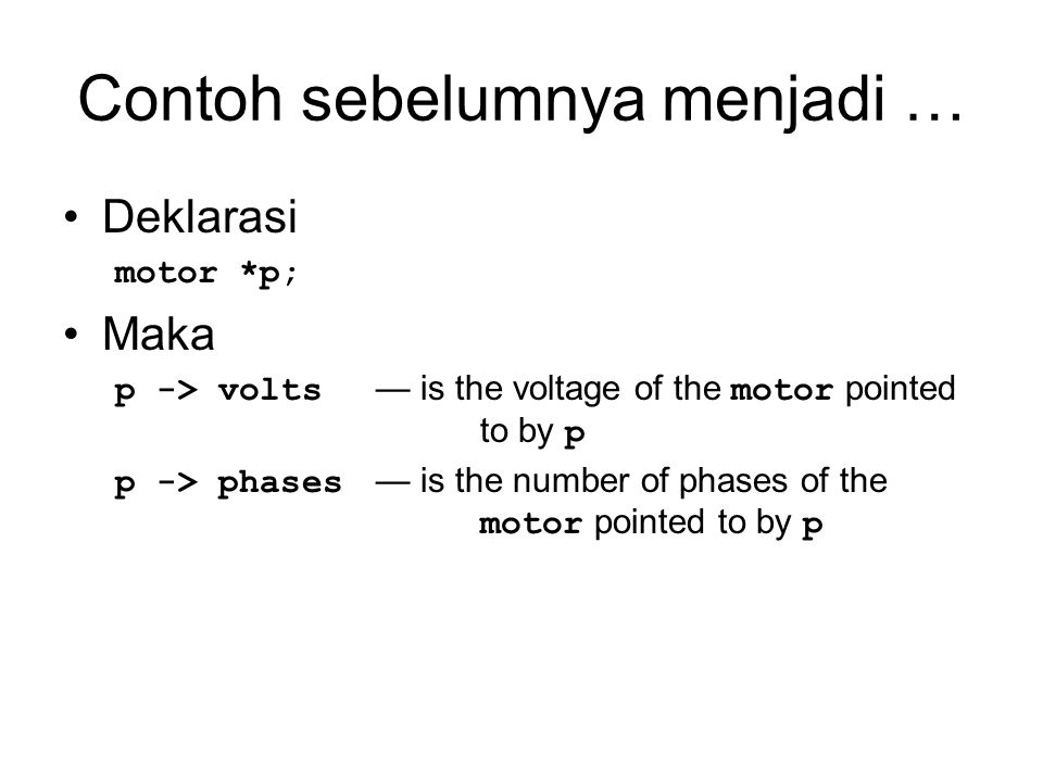 Contoh sebelumnya menjadi … Deklarasi motor *p; Maka p -> volts — is the voltage of the motor pointed to by p p -> phases — is the number of phases of the motor pointed to by p