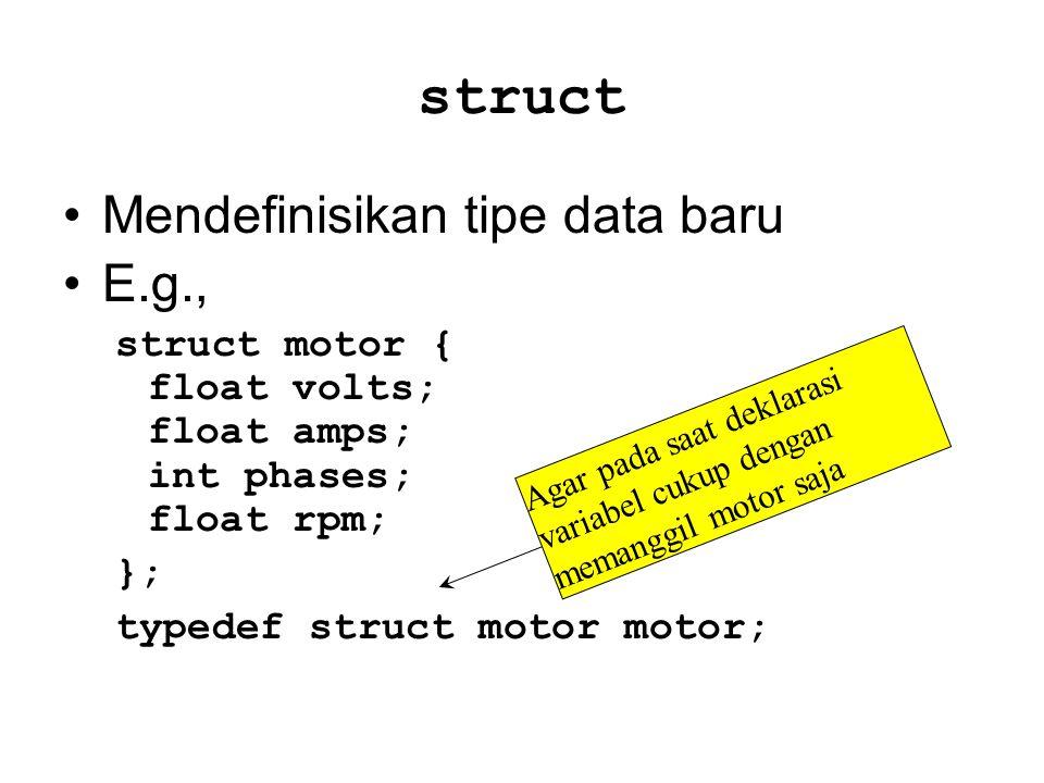 Menggunakan tipe data baru motor p, q, r; Mendefinisikan tiga variable – p, q, dan r – masing masing bertipe data motor motor M[25]; Mendeklarasikan array M berisi 25 data bertipe motor motor *m; Mendeklarasikan variabel pointer yang menyimpan alamat slot memori yang berisi data bertipe motor