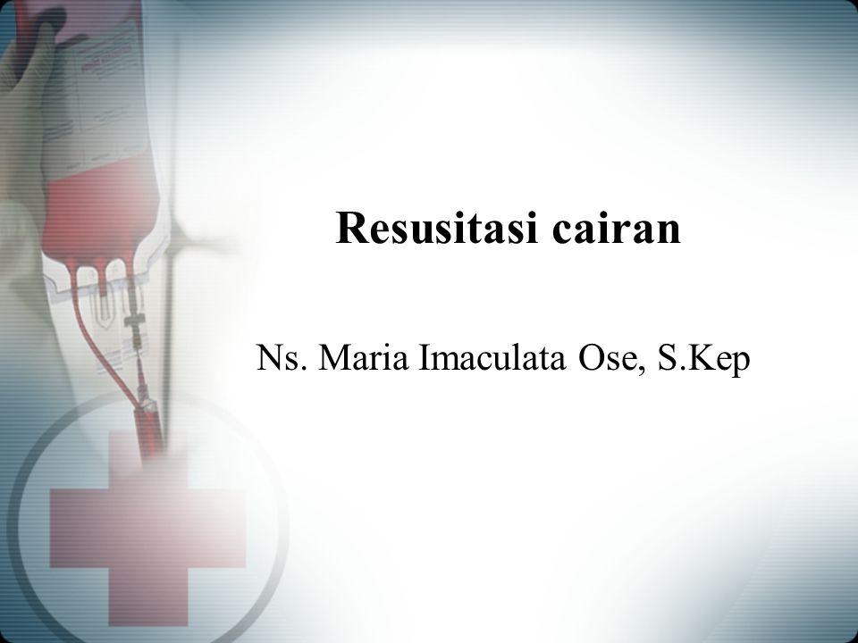 Resusitasi cairan Ns. Maria Imaculata Ose, S.Kep