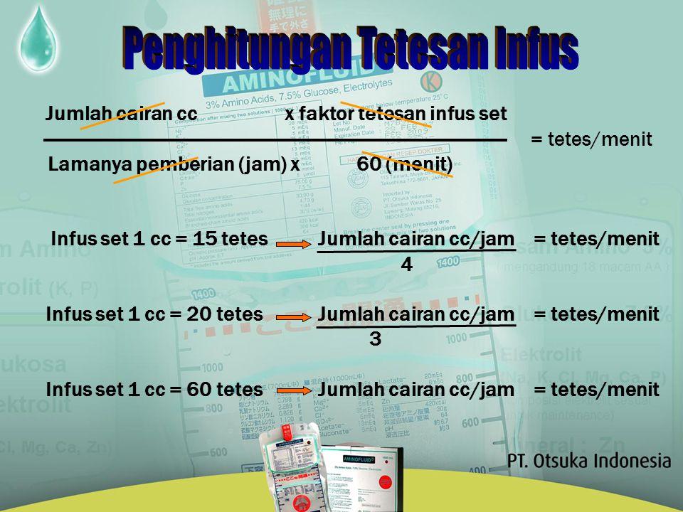 Jumlah cairan cc x faktor tetesan infus set = tetes/menit Lamanya pemberian (jam) x 60 (menit) Infus set 1 cc = 15 tetes Jumlah cairan cc/jam = tetes/