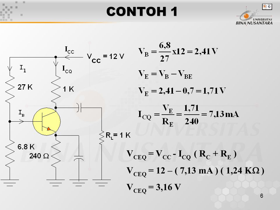 6 CONTOH 1 V CEQ = V CC - I CQ ( R C + R E ) V CEQ = 12 – ( 7,13 mA ) ( 1,24 K  ) V CEQ = 3,16 V