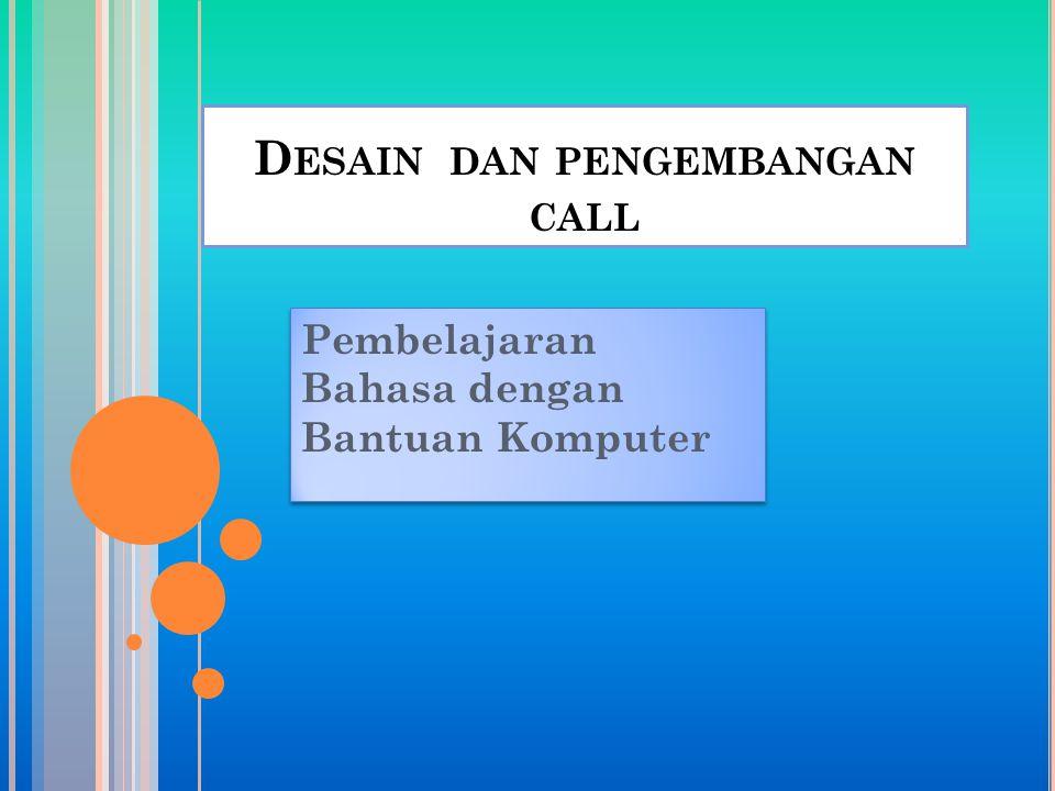 P RINSIP - PRINSIP M ERANCANG DAN M ENGETES P ROGRAM CALL Interaktivitas Kegunaan (fleksibilitas) Keberterimaan Isi Efektifitas Penampilan (daya pikat)
