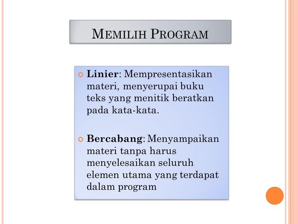 M EMILIH P ROGRAM Linier : Mempresentasikan materi, menyerupai buku teks yang menitik beratkan pada kata-kata. Bercabang : Menyampaikan materi tanpa h