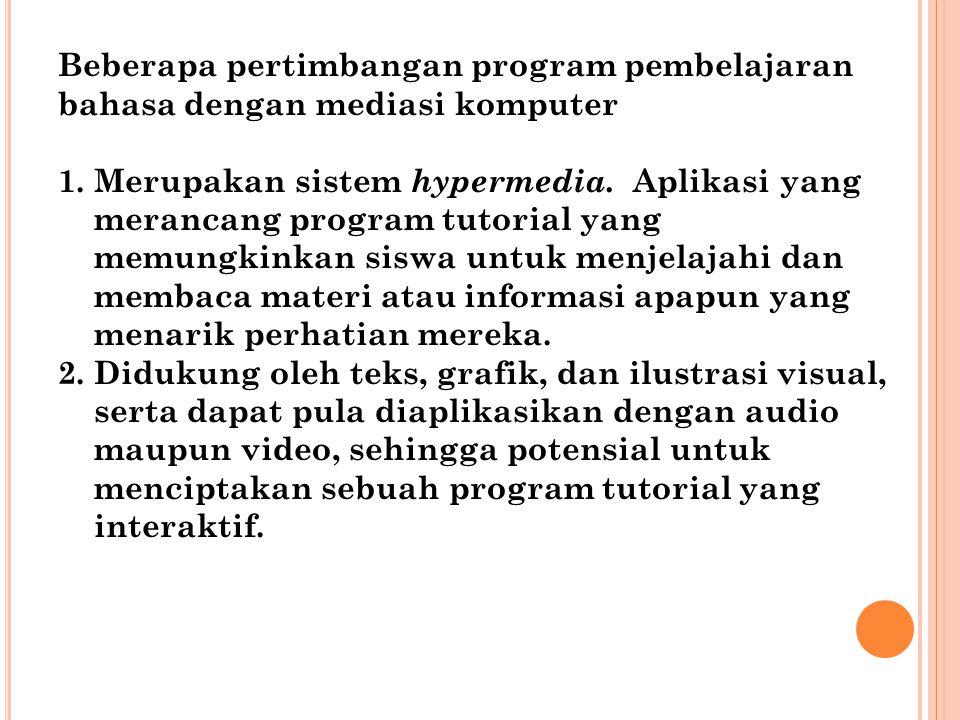 Beberapa pertimbangan program pembelajaran bahasa dengan mediasi komputer 1.Merupakan sistem hypermedia. Aplikasi yang merancang program tutorial yang