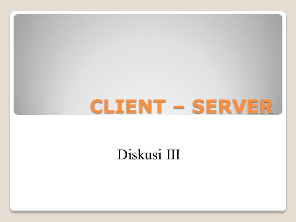 CLIENT – SERVER Diskusi III