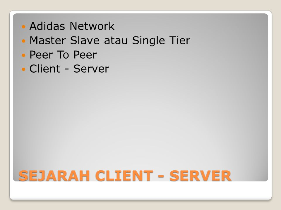 SEJARAH CLIENT - SERVER Adidas Network Master Slave atau Single Tier Peer To Peer Client - Server