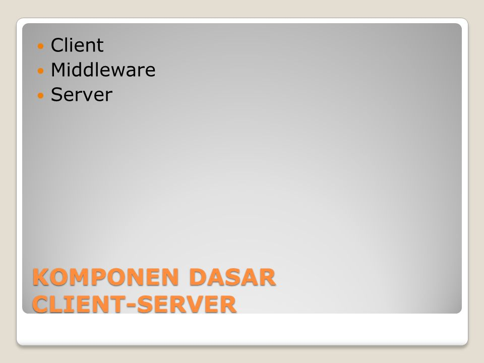 KOMPONEN DASAR CLIENT-SERVER Client Middleware Server