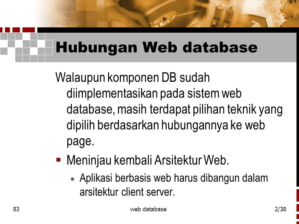 83web database2/38 Hubungan Web database Walaupun komponen DB sudah diimplementasikan pada sistem web database, masih terdapat pilihan teknik yang dipilih berdasarkan hubungannya ke web page.