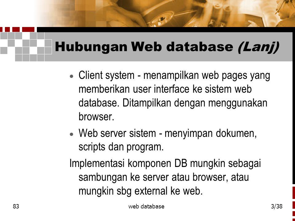 83web database4/38 Hubungan Web database (Lanj)  Aplikasi s/w dapat dibangun untuk mengeksekusi baik dalam sisi client yang berkaitan (sisi client) atau server yang berkaitan (sisi server).