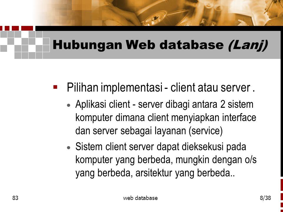 83web database9/38 Hubungan Web database (Lanj) Walaupun demikian dapat dieksekusi pada mesin yang sama.