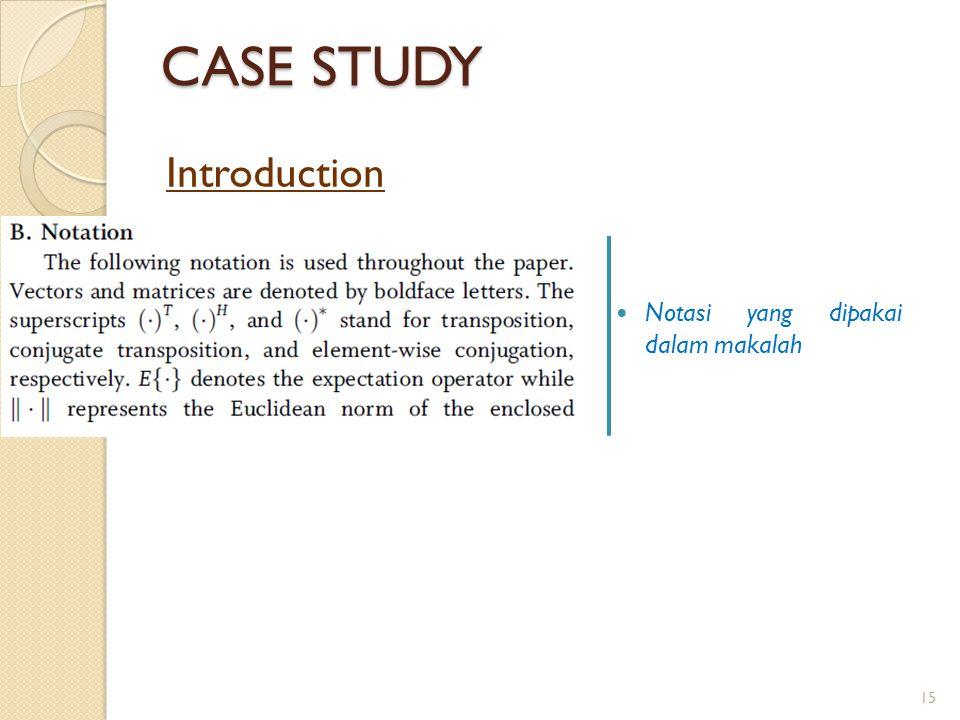 CASE STUDY Notasi yang dipakai dalam makalah Introduction 15
