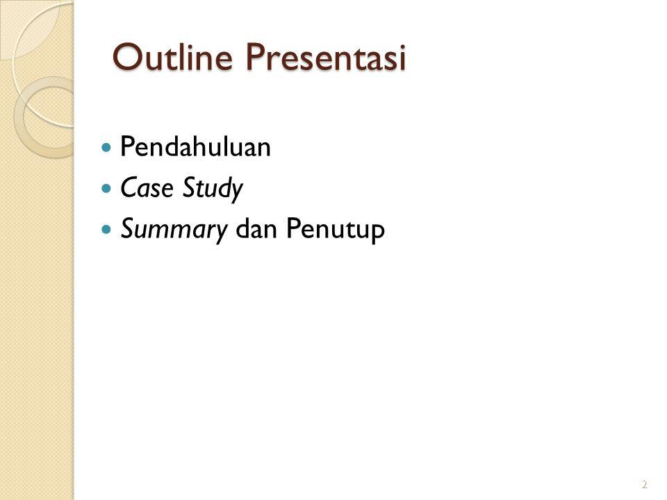Outline Presentasi Pendahuluan Case Study Summary dan Penutup 2