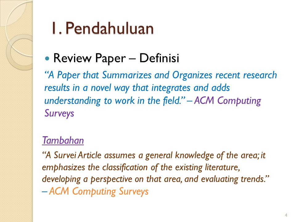"1. Pendahuluan Review Paper – Definisi ""A Paper that Summarizes and Organizes recent research results in a novel way that integrates and adds understa"