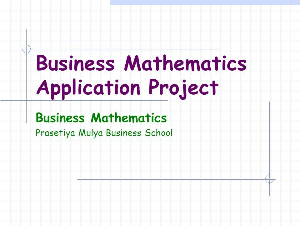 Business Mathematics Application Project Business Mathematics Prasetiya Mulya Business School