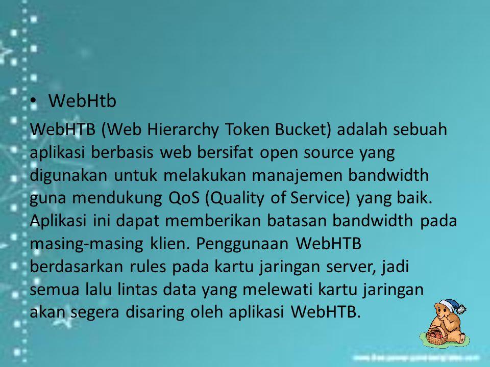 WebHtb WebHTB (Web Hierarchy Token Bucket) adalah sebuah aplikasi berbasis web bersifat open source yang digunakan untuk melakukan manajemen bandwidth guna mendukung QoS (Quality of Service) yang baik.
