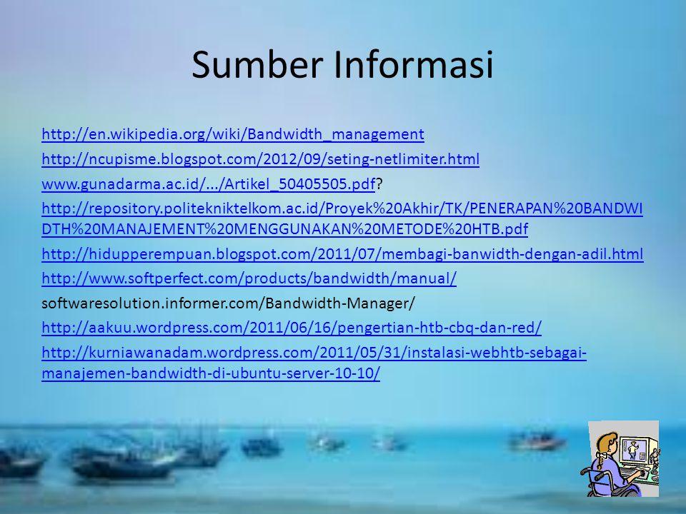Sumber Informasi http://en.wikipedia.org/wiki/Bandwidth_management http://ncupisme.blogspot.com/2012/09/seting-netlimiter.html www.gunadarma.ac.id/.../Artikel_50405505.pdfwww.gunadarma.ac.id/.../Artikel_50405505.pdf.