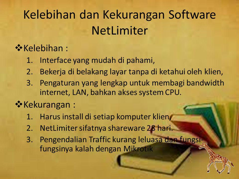 Kelebihan dan Kekurangan Software NetLimiter  Kelebihan : 1.Interface yang mudah di pahami, 2.Bekerja di belakang layar tanpa di ketahui oleh klien, 3.Pengaturan yang lengkap untuk membagi bandwidth internet, LAN, bahkan akses system CPU.