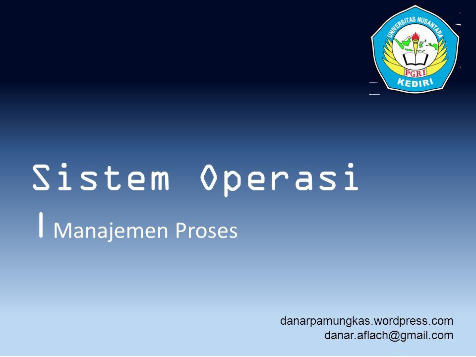 Sistem Operasi | Manajemen Proses danarpamungkas.wordpress.com danar.aflach@gmail.com