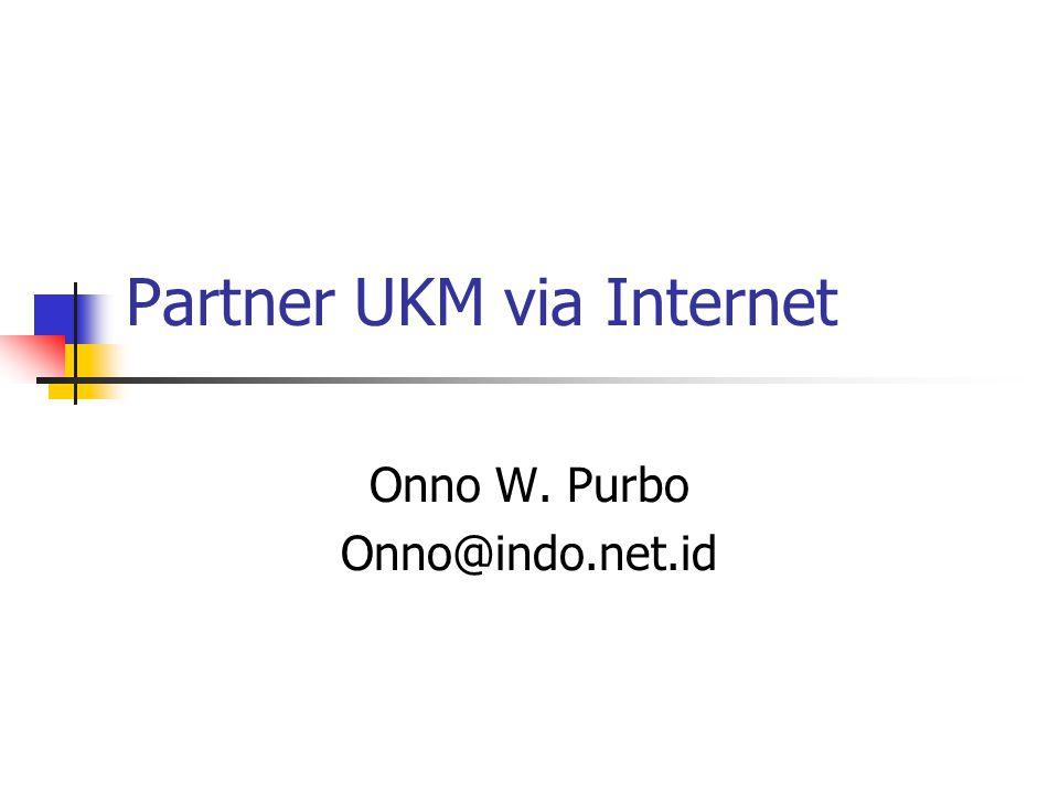 Partner UKM via Internet Onno W. Purbo Onno@indo.net.id