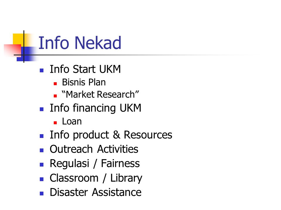Info Nekad Info Start UKM Bisnis Plan Market Research Info financing UKM Loan Info product & Resources Outreach Activities Regulasi / Fairness Classroom / Library Disaster Assistance